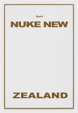 Michael Williams, Don't Nuke New Zealand, 2020 , Gladstone Gallery
