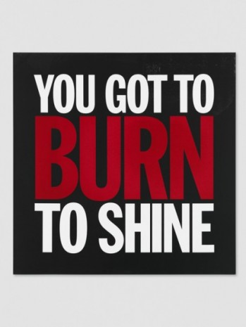 John Giorno , YOU GOT TO BURN TO SHINE, 2015, Galerie Eva Presenhuber