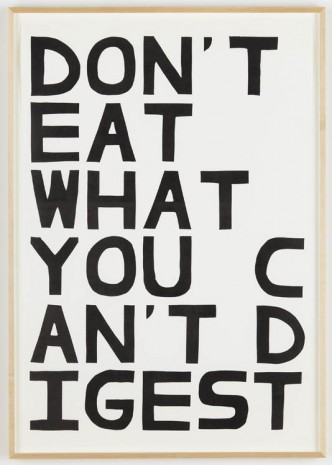 David Shrigley, Don't Eat What You Can't Digest, 2012, Anton Kern Gallery