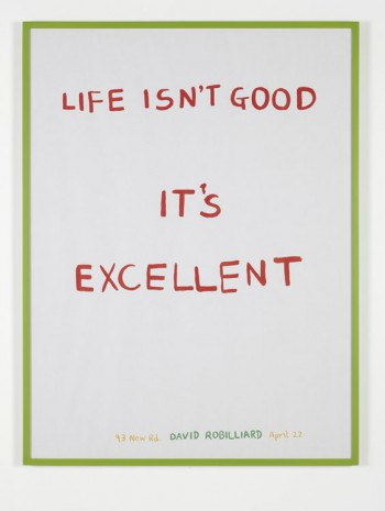 Marc Hundley, Life Isn't Good, It's Excellent (David Robilliard), 2013, Kate MacGarry