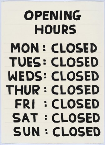 David Shrigley, Untitled (Opening hours), 2015, Anton Kern Gallery