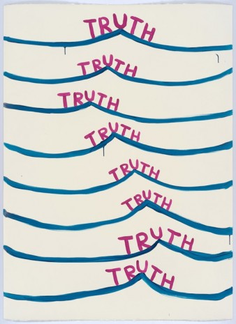 David Shrigley, Untitled (Truth, truth...), 2015, Anton Kern Gallery