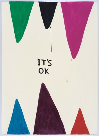 David Shrigley, Untitled (It's OK), 2015, Anton Kern Gallery