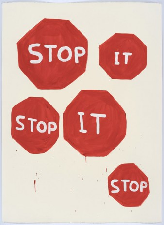 David Shrigley, Untitled (Stop it, stop it...), 2015, Anton Kern Gallery