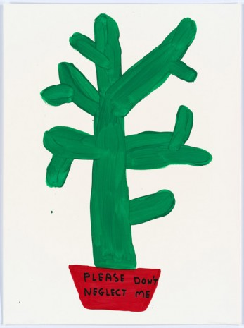 David Shrigley, Untitled (Please don't neglect me), 2015, Anton Kern Gallery