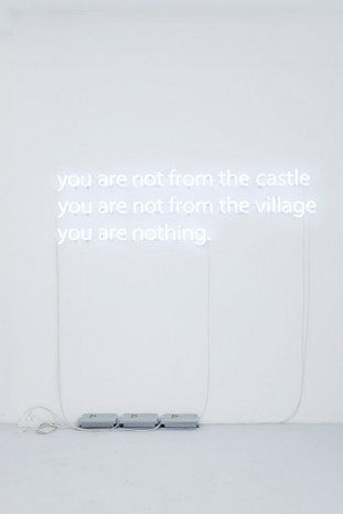 Claire Fontaine, Untitled (You are not from the Castle, you are not from the village, you are nothing.), 2015, Air de Paris