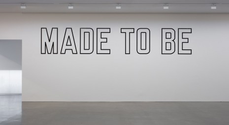 Lawrence Weiner, MADE TO BE, 2016, Regen Projects